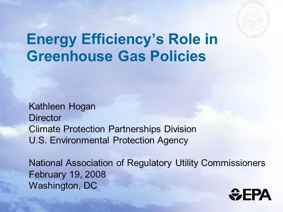 Energy Efficiency's Role in Greenhouse Gas Policies Kathleen Hogan Director Climate Protection Partnerships Division U.S.