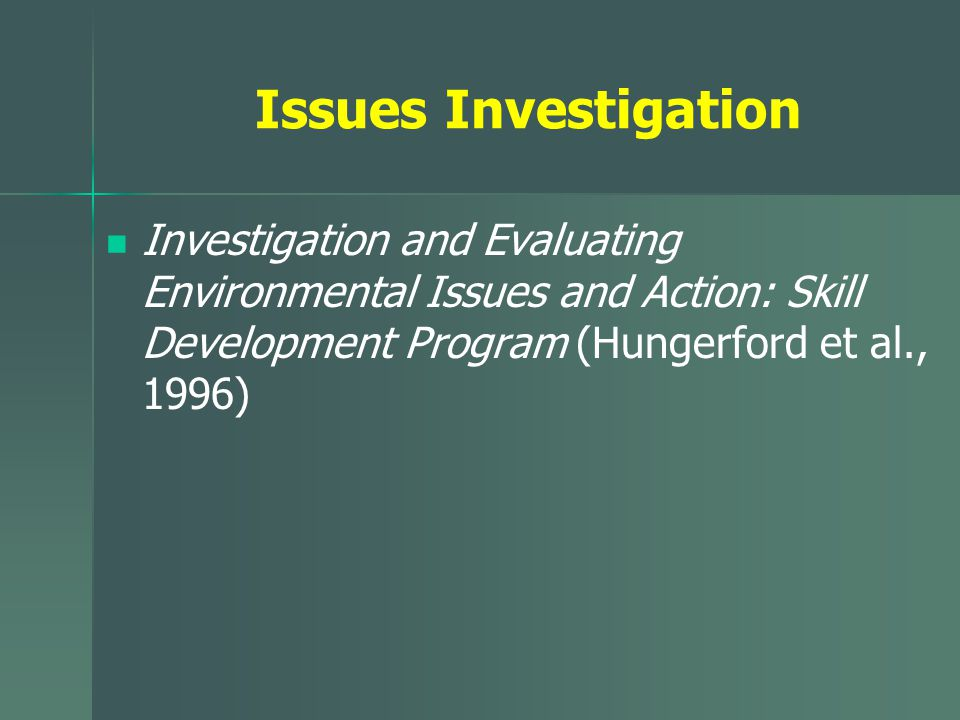 Issues Investigation Investigation and Evaluating Environmental Issues and Action: Skill Development Program (Hungerford et al., 1996)