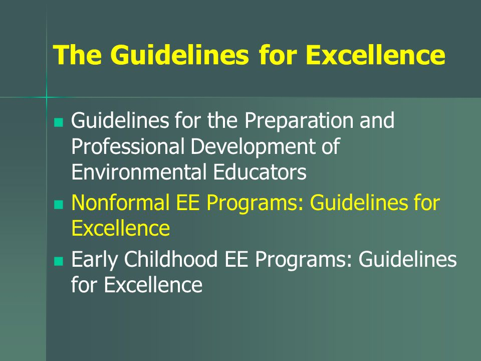 The Guidelines for Excellence Guidelines for the Preparation and Professional Development of Environmental Educators Nonformal EE Programs: Guidelines