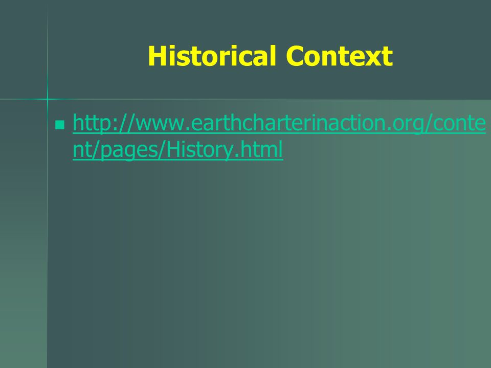 Historical Context http://www.earthcharterinaction.org/conte nt/pages/History.html http://www.earthcharterinaction.org/conte nt/pages/History.html