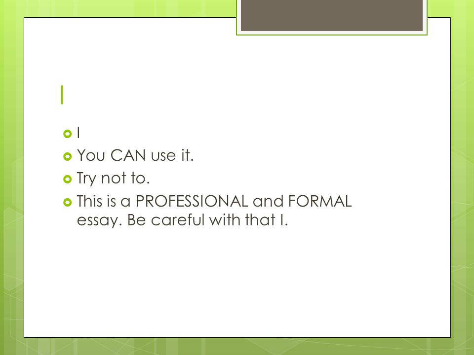 I  I  You CAN use it.  Try not to.  This is a PROFESSIONAL and FORMAL essay.