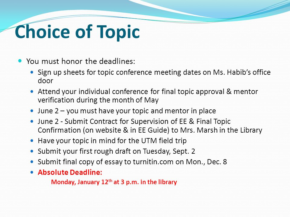 Choice of Topic You must honor the deadlines: Sign up sheets for topic conference meeting dates on Ms. Habib's office door Attend your individual conf
