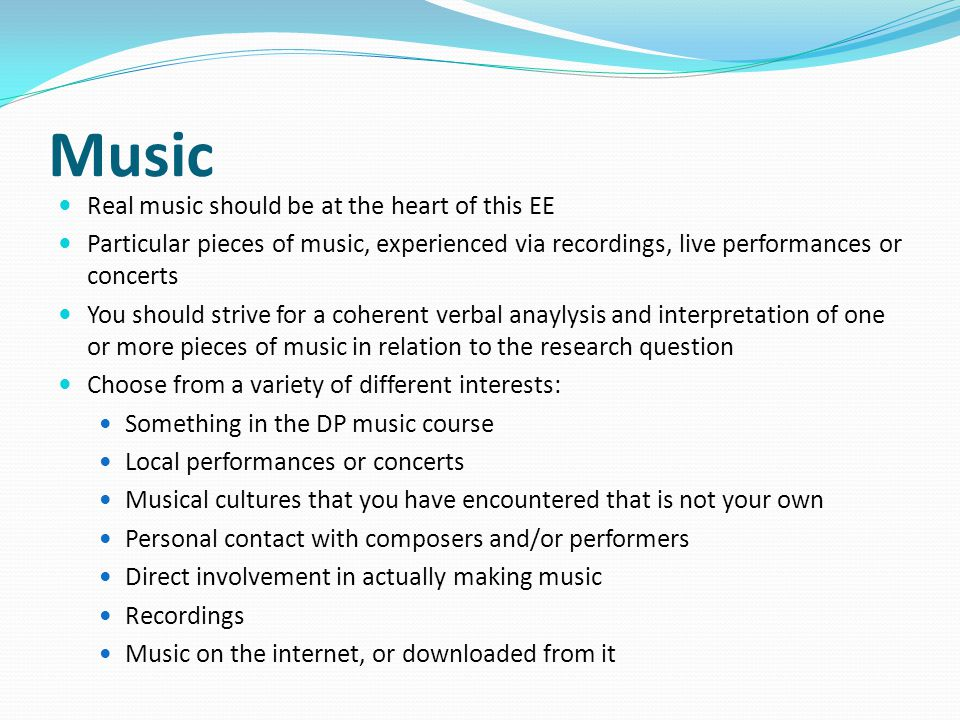 Music Real music should be at the heart of this EE Particular pieces of music, experienced via recordings, live performances or concerts You should st