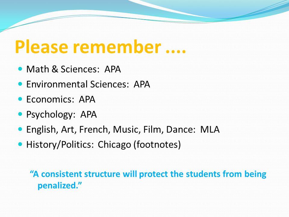 Please remember.... Math & Sciences: APA Environmental Sciences: APA Economics: APA Psychology: APA English, Art, French, Music, Film, Dance: MLA Hist