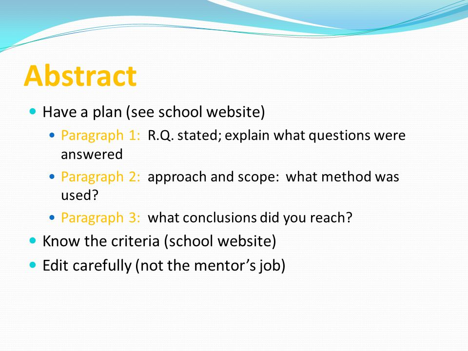 Abstract Have a plan (see school website) Paragraph 1: R.Q. stated; explain what questions were answered Paragraph 2: approach and scope: what method