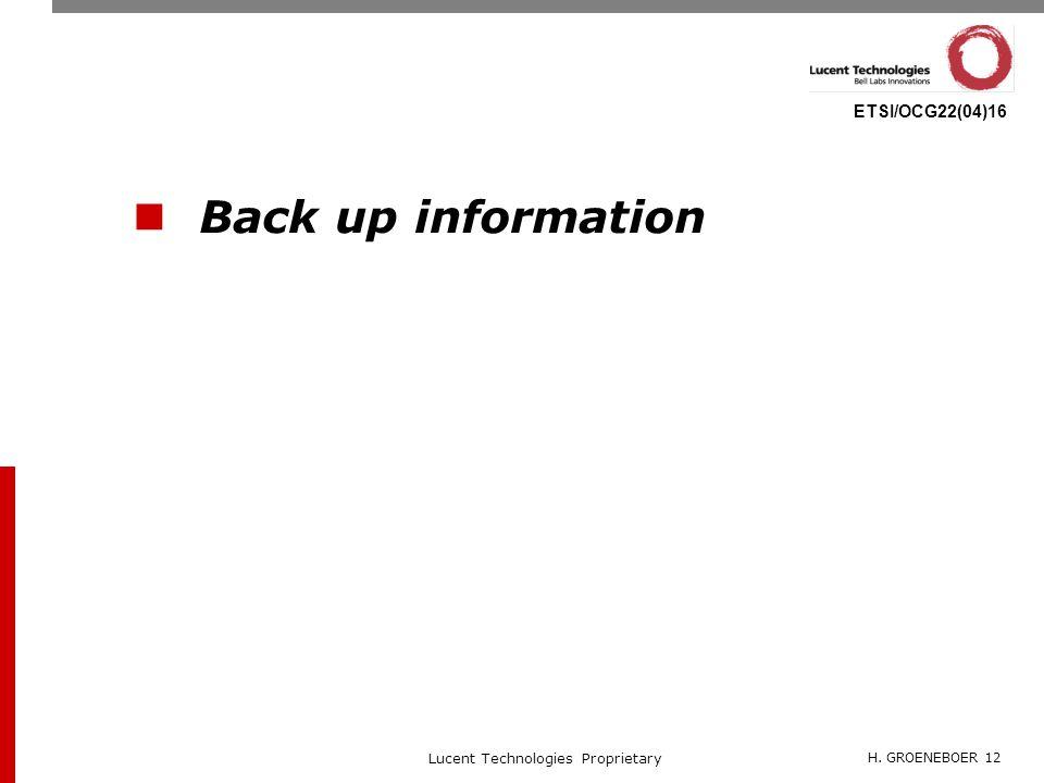H. GROENEBOER 12 Lucent Technologies Proprietary ETSI/OCG22(04)16 Back up information