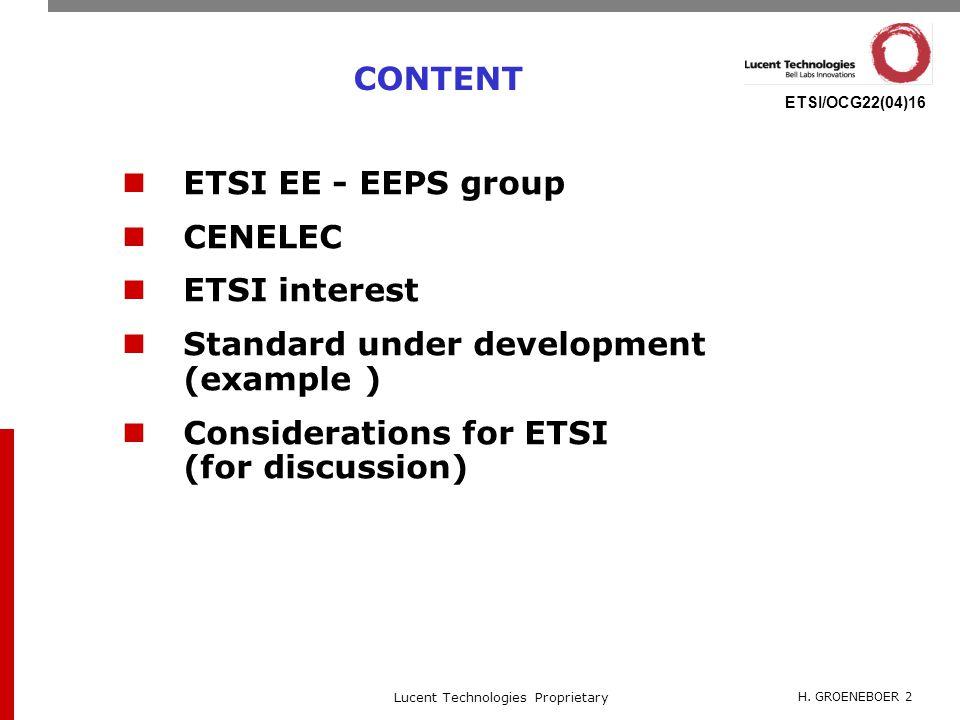 H. GROENEBOER 2 Lucent Technologies Proprietary ETSI/OCG22(04)16 CONTENT ETSI EE - EEPS group CENELEC ETSI interest Standard under development (exampl
