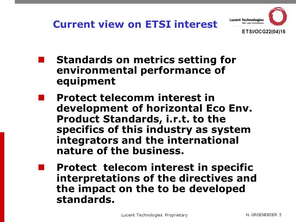H. GROENEBOER 5 Lucent Technologies Proprietary ETSI/OCG22(04)16 Current view on ETSI interest Standards on metrics setting for environmental performa