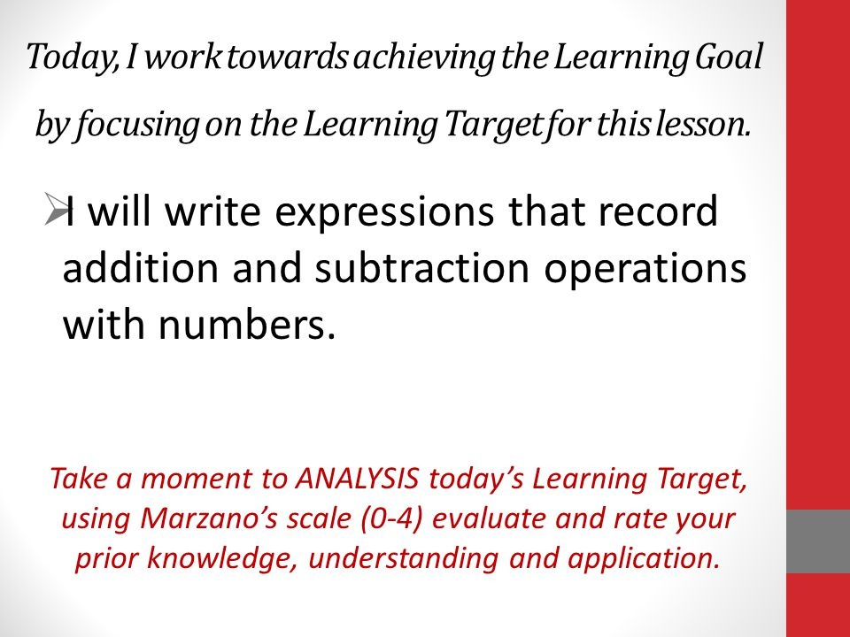 Today, I work towards achieving the Learning Goal by focusing on the Learning Target for this lesson.  I will write expressions that record addition