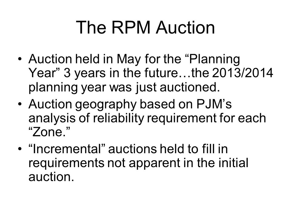"The RPM Auction Auction held in May for the ""Planning Year"" 3 years in the future…the 2013/2014 planning year was just auctioned. Auction geography ba"