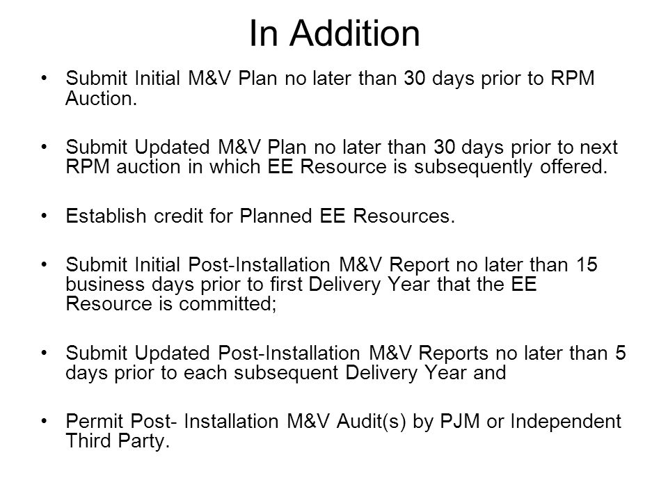 In Addition Submit Initial M&V Plan no later than 30 days prior to RPM Auction.