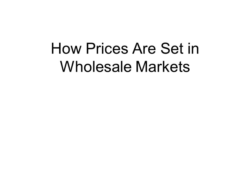 How Prices Are Set in Wholesale Markets