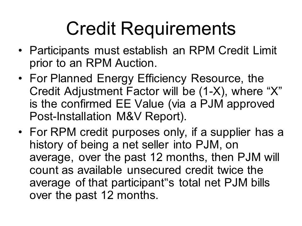 Credit Requirements Participants must establish an RPM Credit Limit prior to an RPM Auction.