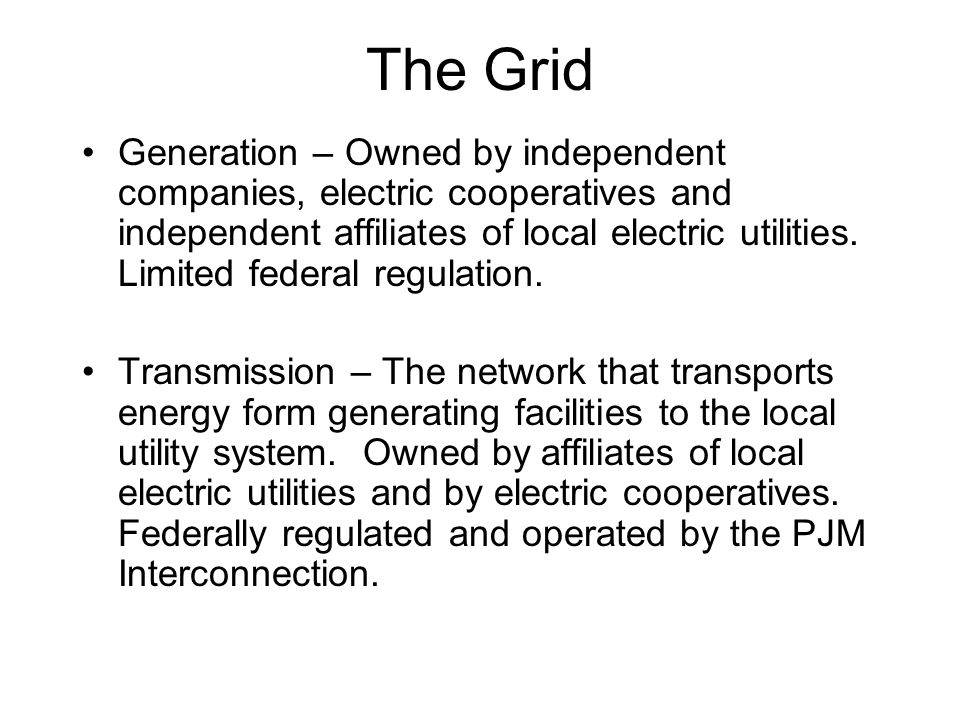 The Grid Generation – Owned by independent companies, electric cooperatives and independent affiliates of local electric utilities. Limited federal re