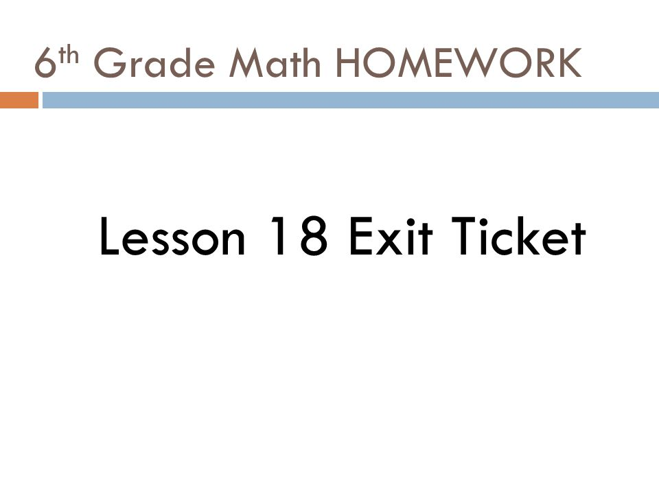 6 th Grade Math HOMEWORK Lesson 18 Exit Ticket