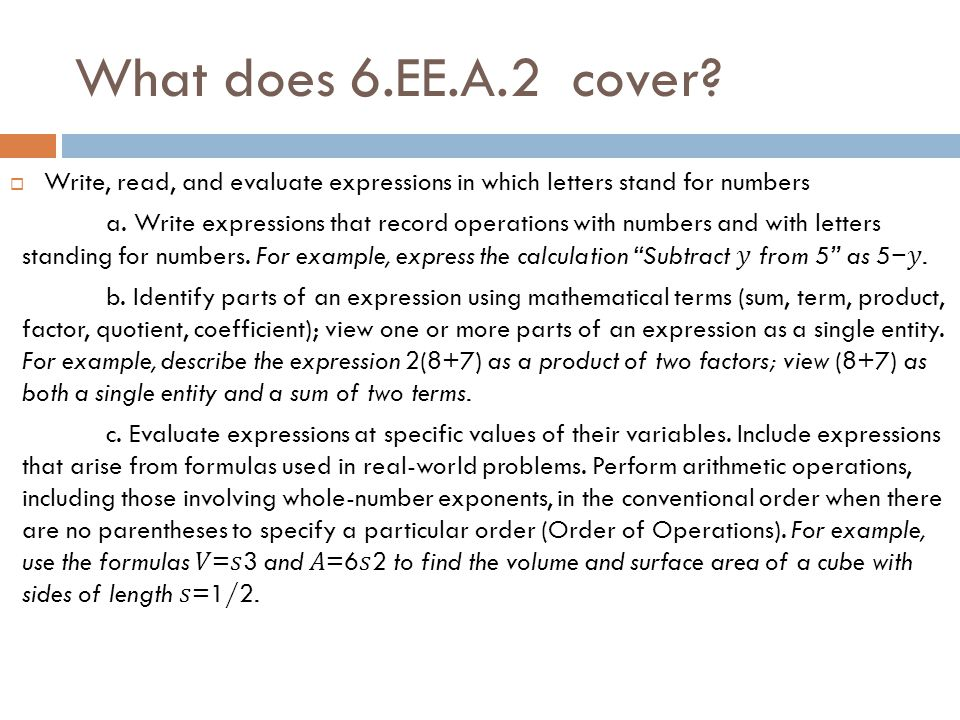What does 6.EE.A.2 cover?  Write, read, and evaluate expressions in which letters stand for numbers a. Write expressions that record operations with