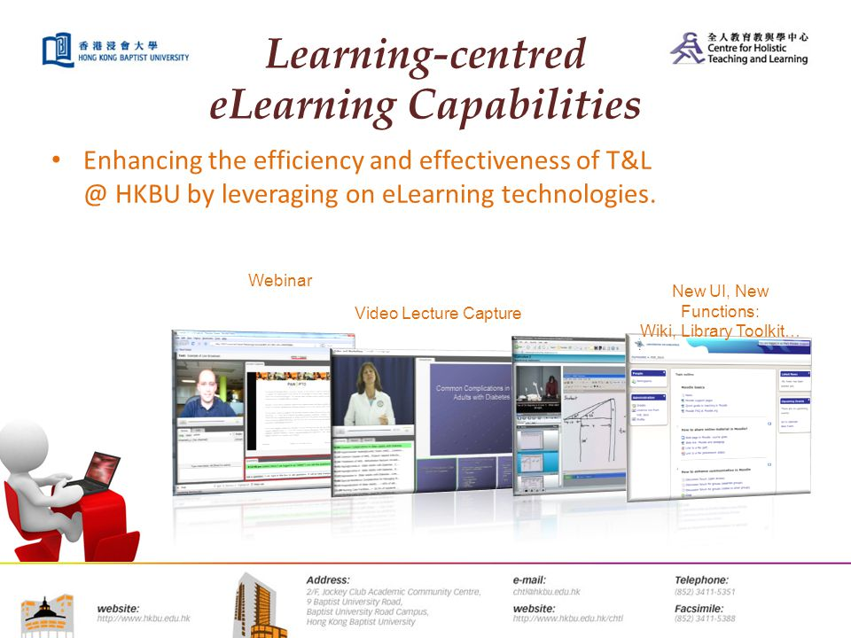 Learning-centred eLearning Capabilities Enhancing the efficiency and effectiveness of T&L @ HKBU by leveraging on eLearning technologies. New UI, New
