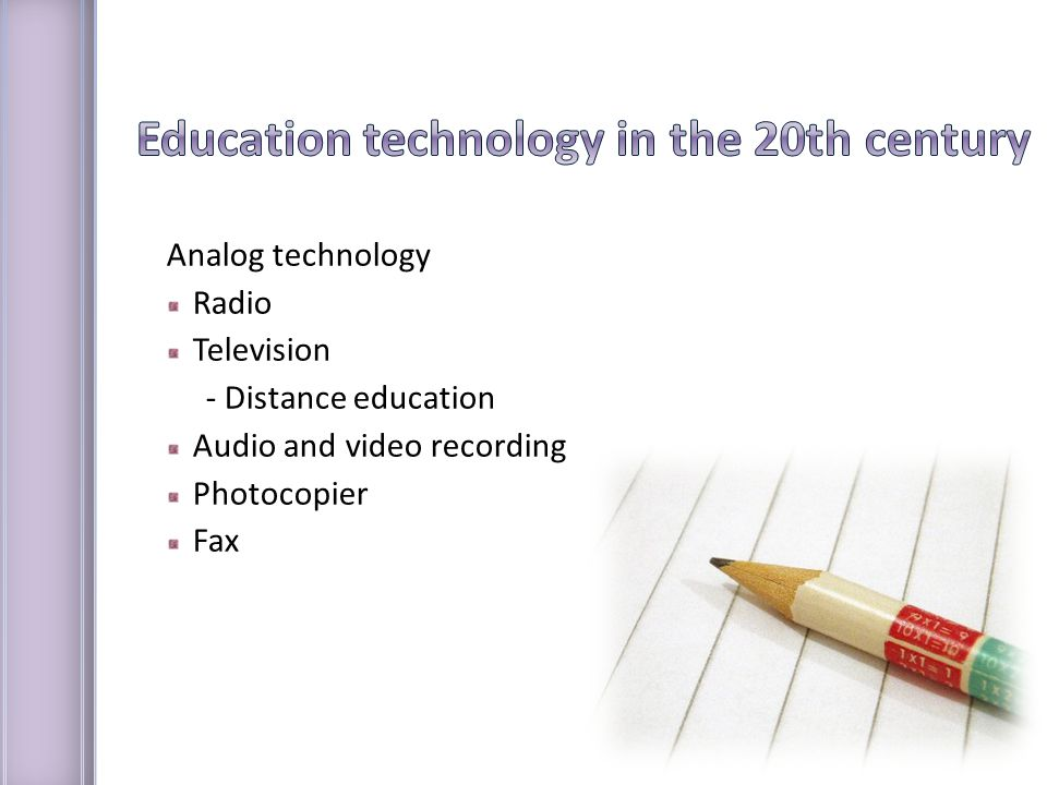 Analog technology Radio Television - Distance education Audio and video recording Photocopier Fax
