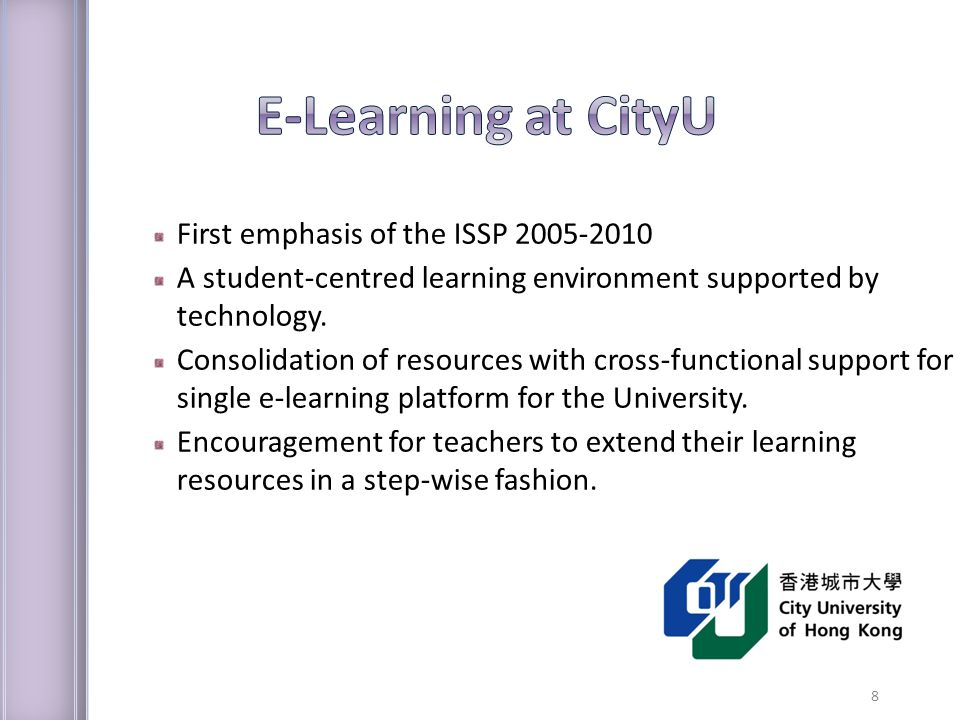 8 First emphasis of the ISSP 2005-2010 A student-centred learning environment supported by technology.