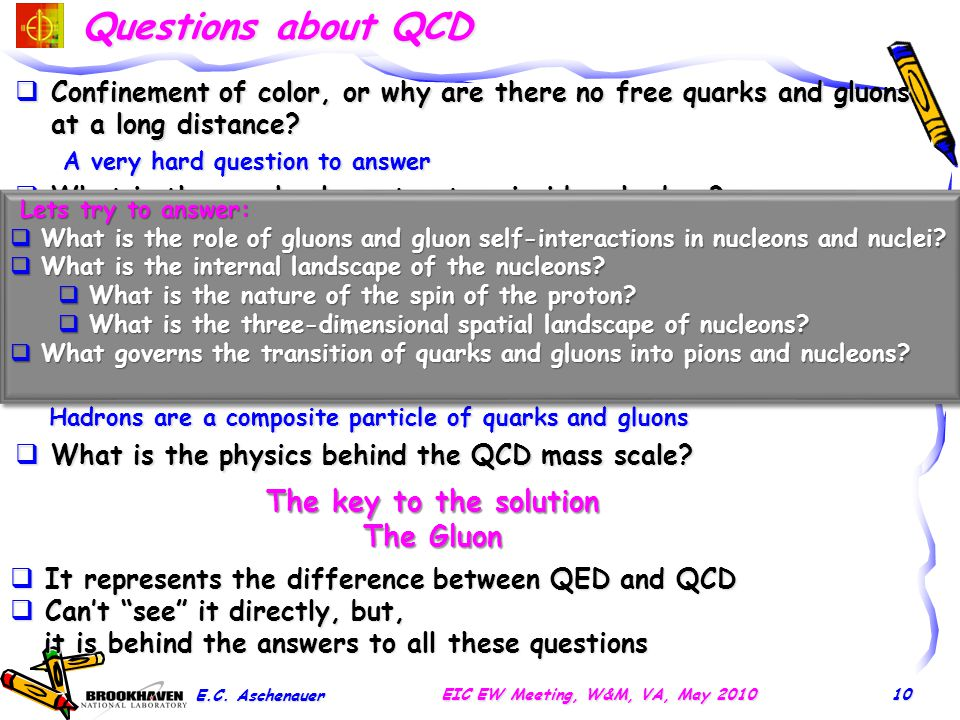 Questions about QCD  Confinement of color, or why are there no free quarks and gluons at a long distance? A very hard question to answer  What is th
