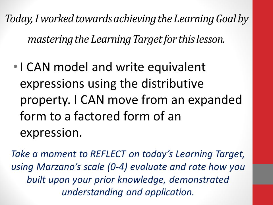 Today, I worked towards achieving the Learning Goal by mastering the Learning Target for this lesson. I CAN model and write equivalent expressions usi
