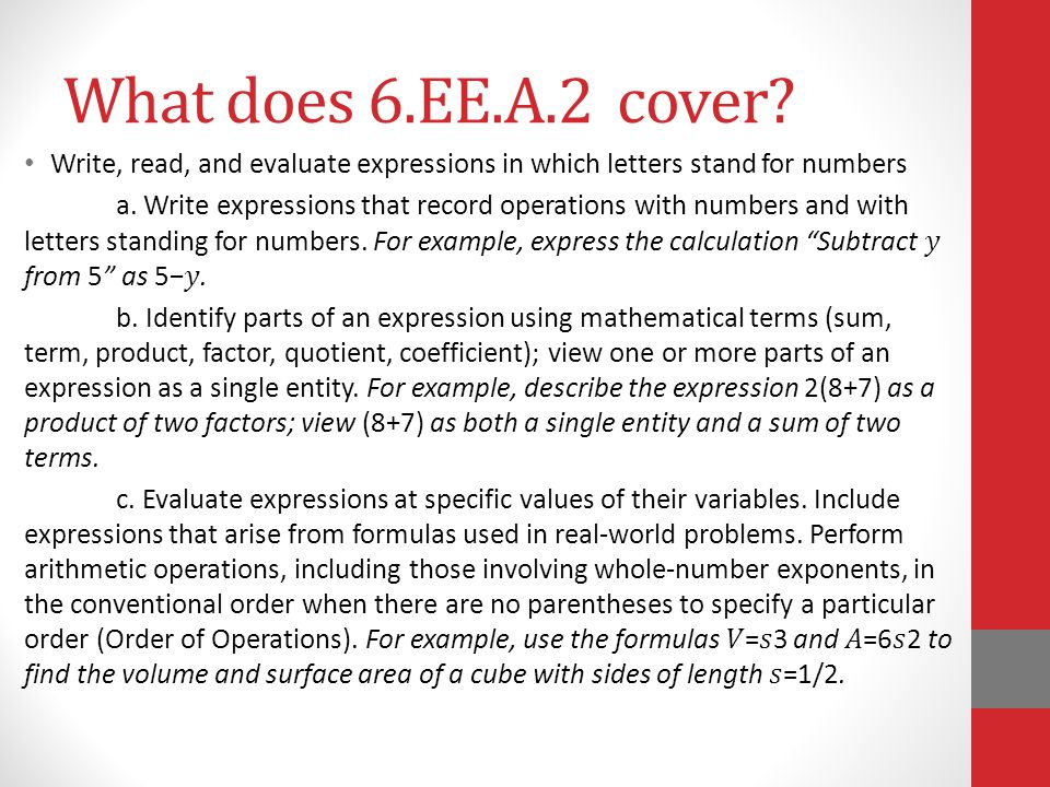What does 6.EE.A.2 cover? Write, read, and evaluate expressions in which letters stand for numbers a. Write expressions that record operations with nu