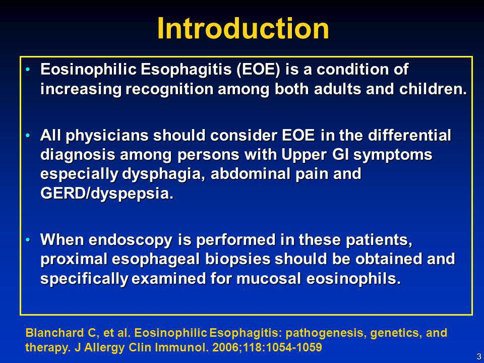 3Introduction Eosinophilic Esophagitis (EOE) is a condition of increasing recognition among both adults and children. Eosinophilic Esophagitis (EOE) i