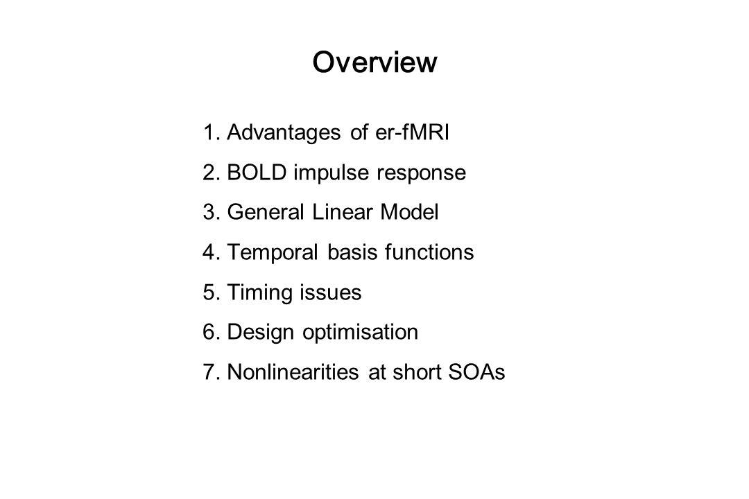 Advantages of er-fMRI 1.Randomised trial order c.f. confounds of blocked designs