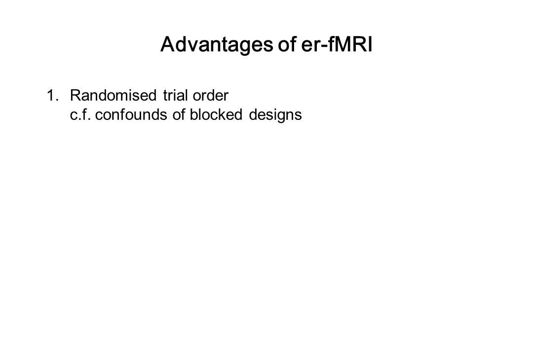 Disadvantages of er-fMRI 1.Less efficient for detecting effects than blocked designs.