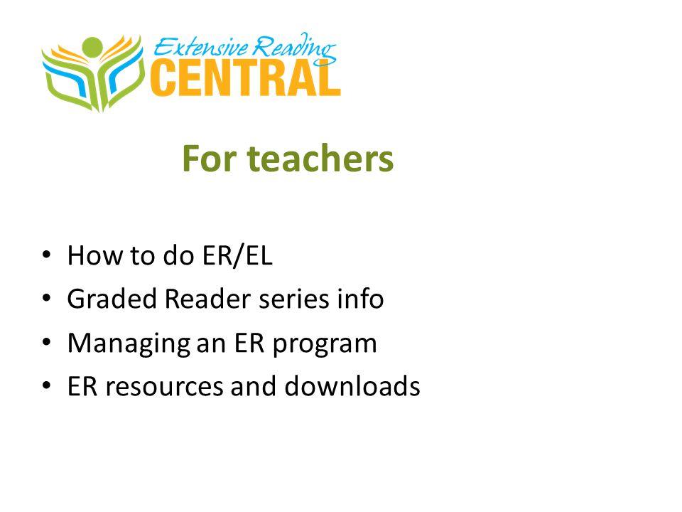 For teachers How to do ER/EL Graded Reader series info Managing an ER program ER resources and downloads