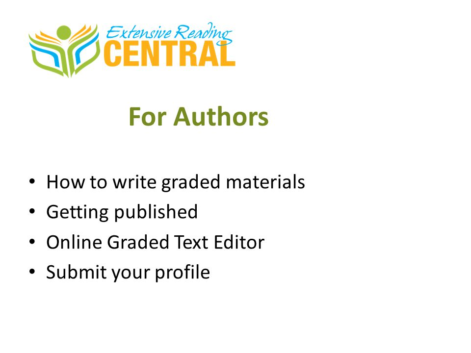 For Authors How to write graded materials Getting published Online Graded Text Editor Submit your profile