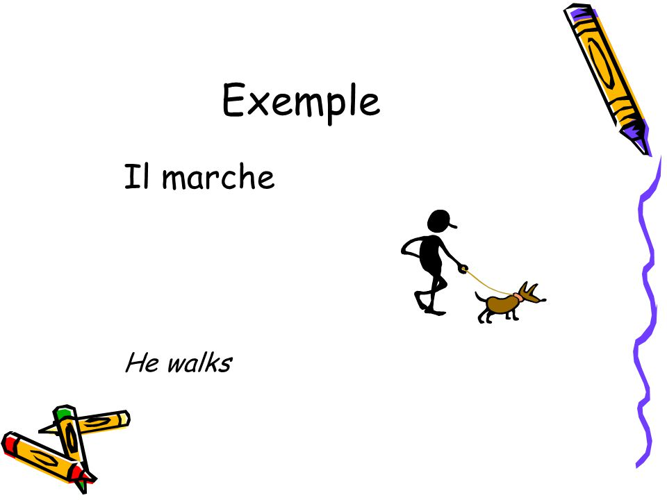 Exemple Il marche He walks