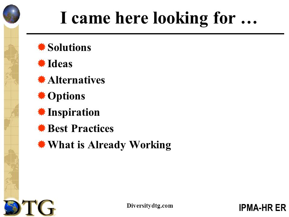 IPMA-HR ER Diversitydtg.com I came here looking for …  Solutions  Ideas  Alternatives  Options  Inspiration  Best Practices  What is Already Working