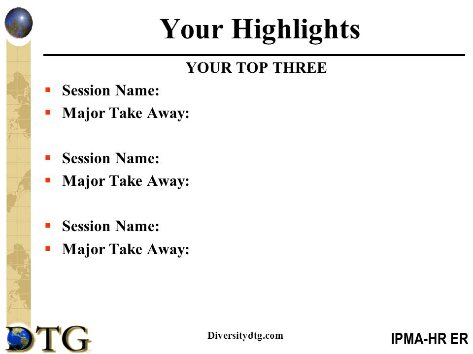 IPMA-HR ER Diversitydtg.com Your Highlights YOUR TOP THREE  Session Name:  Major Take Away:  Session Name:  Major Take Away:  Session Name:  Major Take Away: