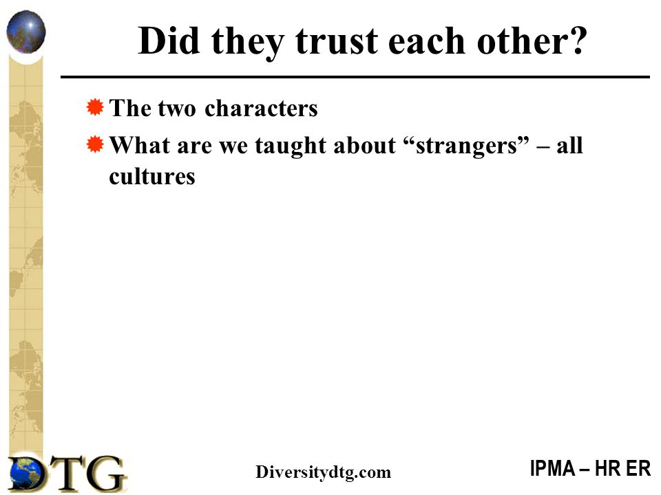 """IPMA – HR ER Diversitydtg.com Did they trust each other?  The two characters  What are we taught about """"strangers"""" – all cultures"""