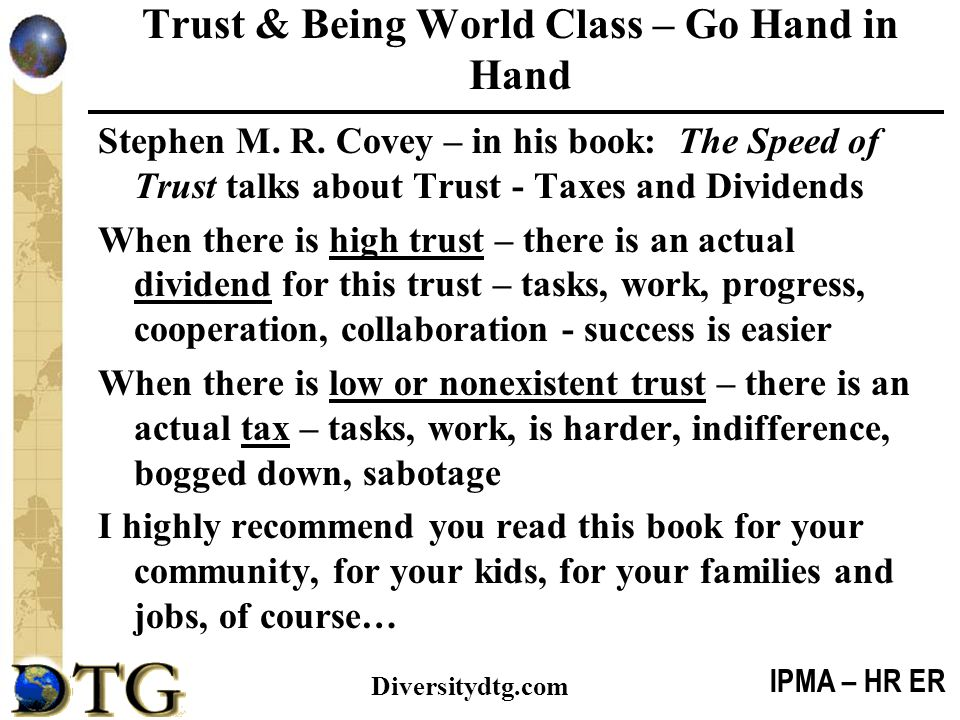 IPMA – HR ER Diversitydtg.com Trust & Being World Class – Go Hand in Hand Stephen M. R. Covey – in his book: The Speed of Trust talks about Trust - Ta