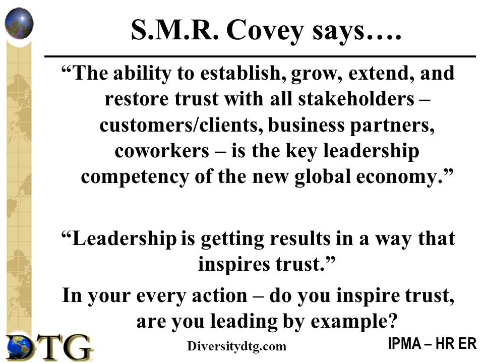 """IPMA – HR ER Diversitydtg.com S.M.R. Covey says…. """"The ability to establish, grow, extend, and restore trust with all stakeholders – customers/clients"""