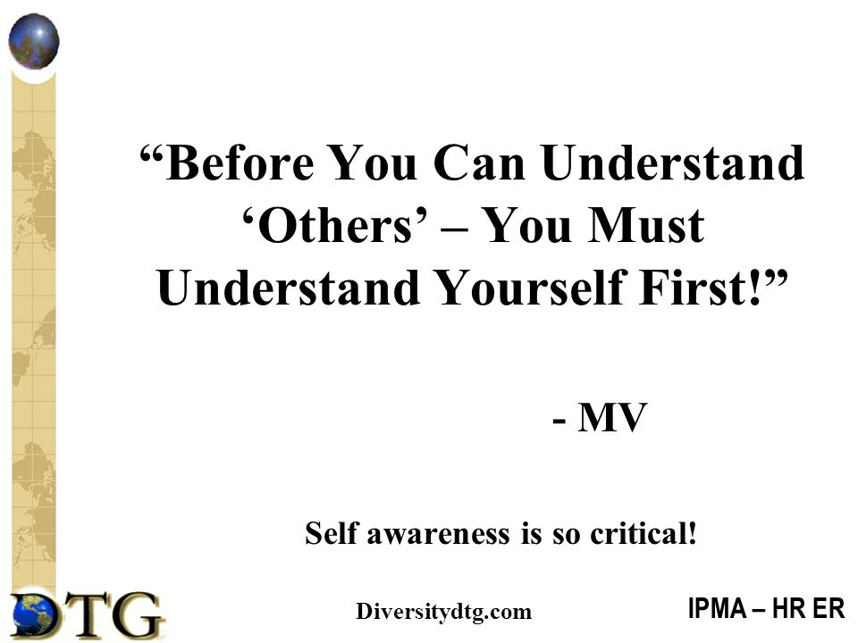 """IPMA – HR ER Diversitydtg.com """"Before You Can Understand 'Others' – You Must Understand Yourself First!"""" - MV Self awareness is so critical!"""