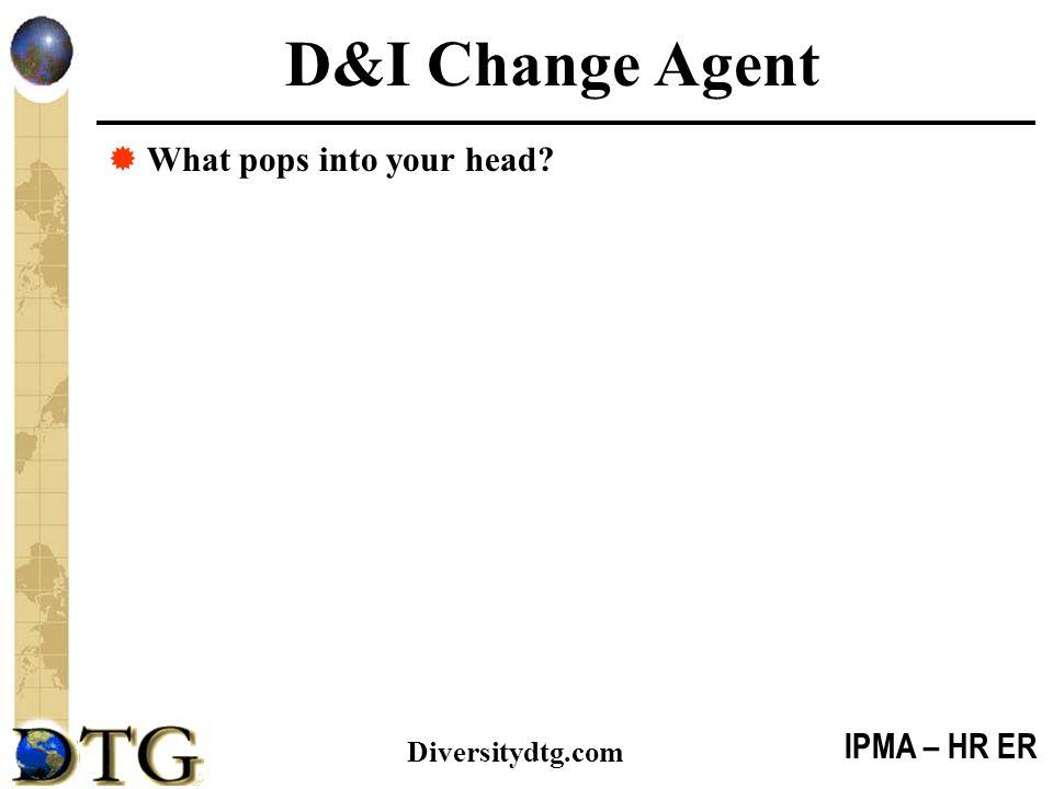 IPMA – HR ER Diversitydtg.com D&I Change Agent  What pops into your head?