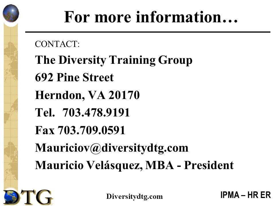 IPMA – HR ER Diversitydtg.com For more information… CONTACT: The Diversity Training Group 692 Pine Street Herndon, VA 20170 Tel.703.478.9191 Fax 703.7