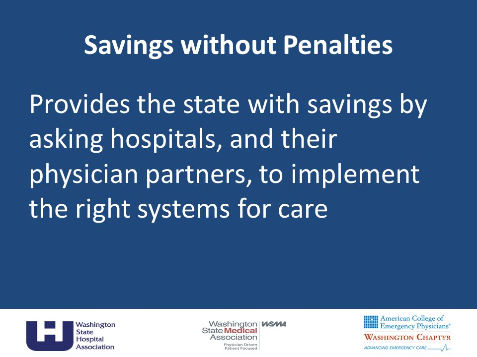 Savings without Penalties Provides the state with savings by asking hospitals, and their physician partners, to implement the right systems for care 16