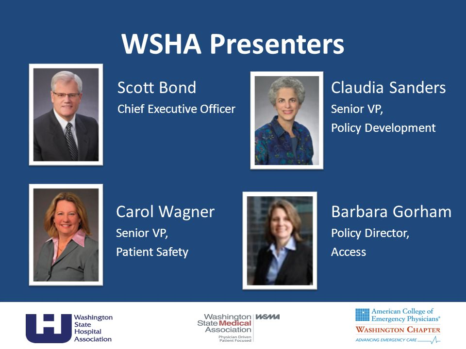 WSHA Presenters Scott Bond Chief Executive Officer 2 Claudia Sanders Senior VP, Policy Development Carol Wagner Senior VP, Patient Safety Barbara Gorham Policy Director, Access