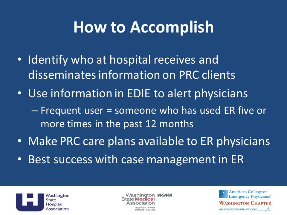 How to Accomplish Identify who at hospital receives and disseminates information on PRC clients Use information in EDIE to alert physicians – Frequent user = someone who has used ER five or more times in the past 12 months Make PRC care plans available to ER physicians Best success with case management in ER 26