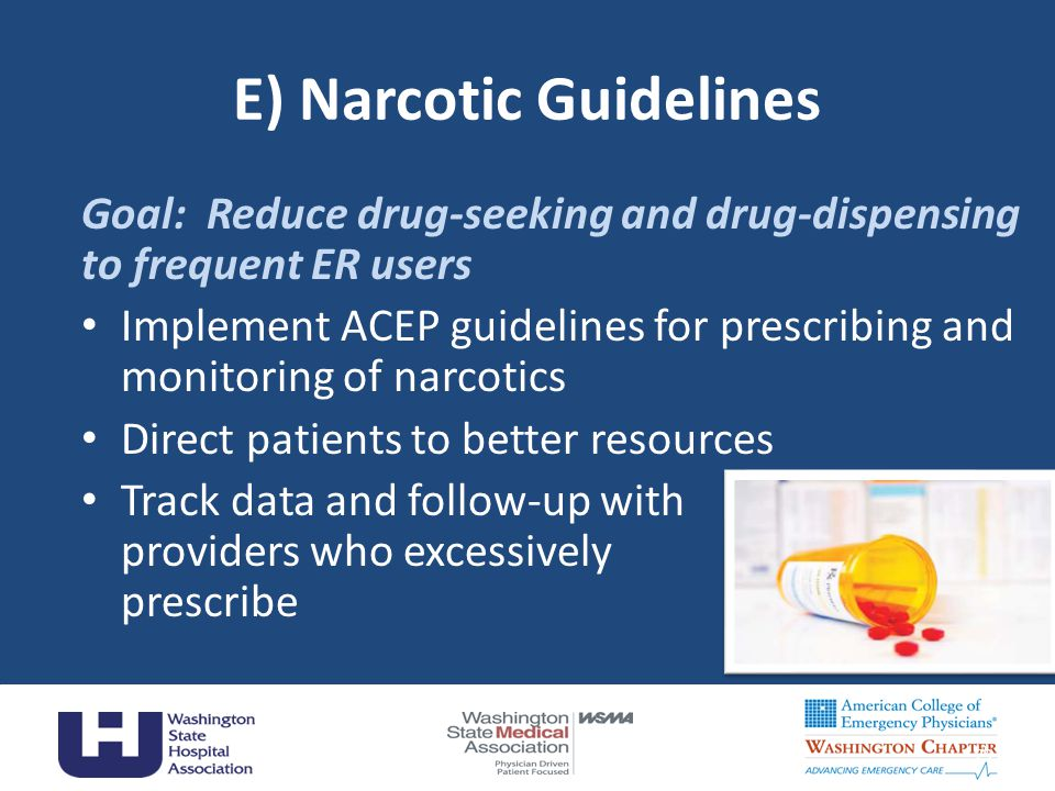 E) Narcotic Guidelines Goal: Reduce drug-seeking and drug-dispensing to frequent ER users Implement ACEP guidelines for prescribing and monitoring of