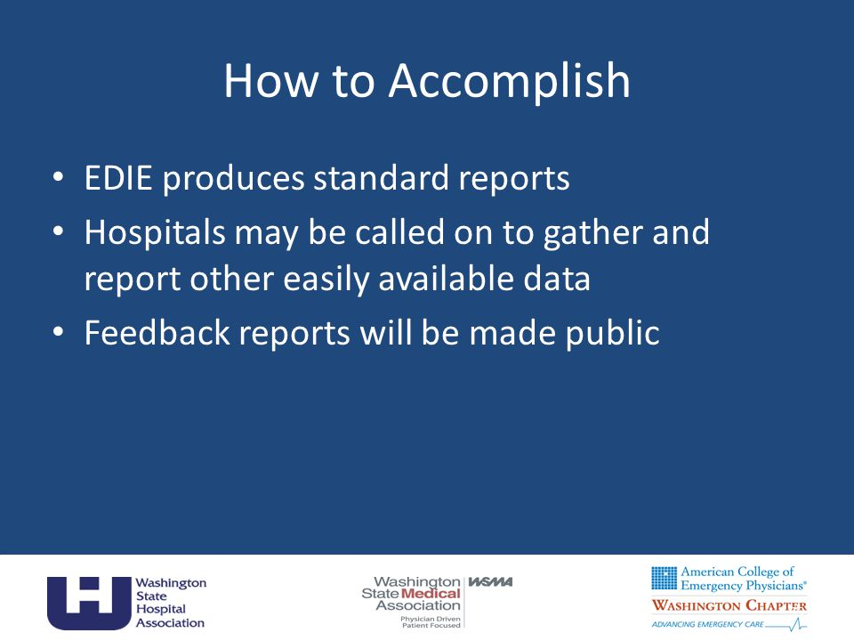 How to Accomplish EDIE produces standard reports Hospitals may be called on to gather and report other easily available data Feedback reports will be made public 35