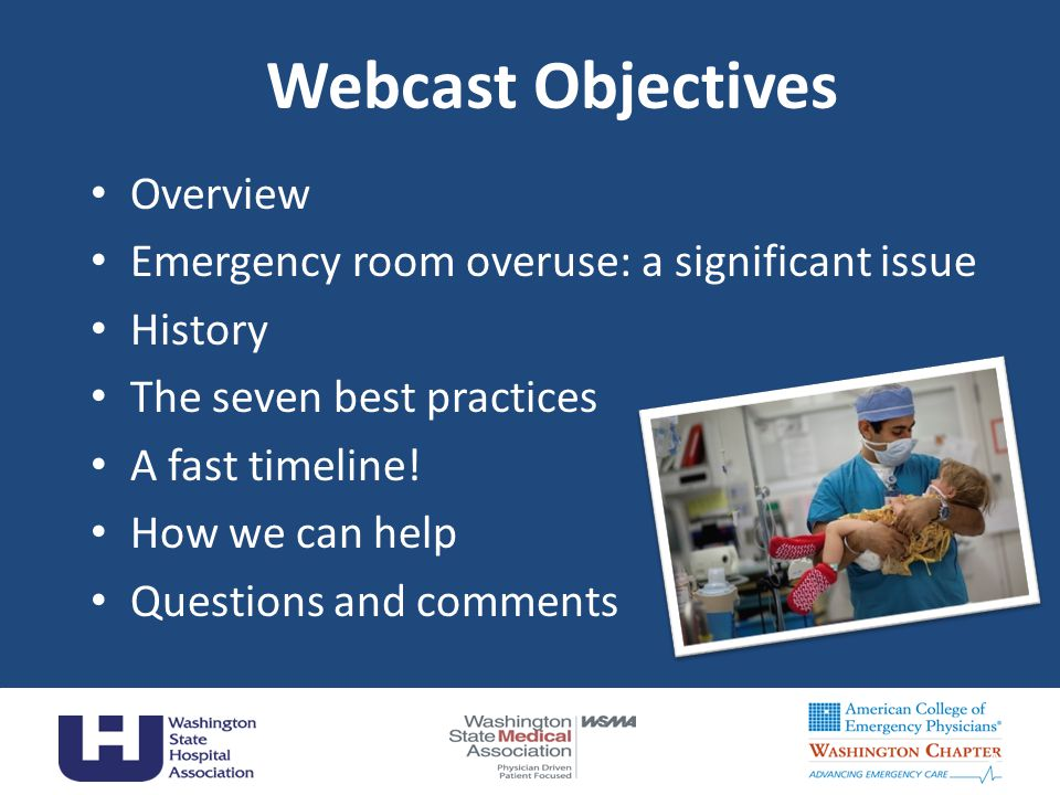 Webcast Objectives Overview Emergency room overuse: a significant issue History The seven best practices A fast timeline.