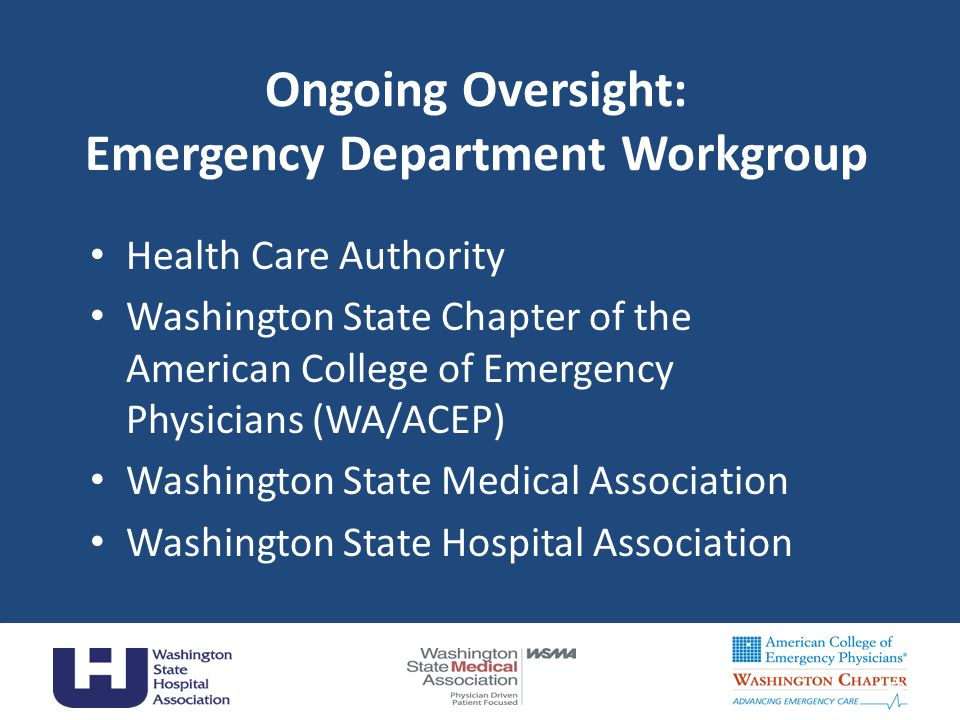 Ongoing Oversight: Emergency Department Workgroup Health Care Authority Washington State Chapter of the American College of Emergency Physicians (WA/A