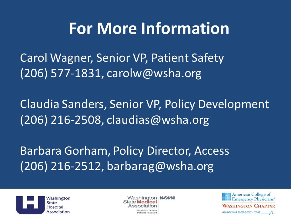 For More Information Carol Wagner, Senior VP, Patient Safety (206) 577-1831, carolw@wsha.org Claudia Sanders, Senior VP, Policy Development (206) 216-2508, claudias@wsha.org Barbara Gorham, Policy Director, Access (206) 216-2512, barbarag@wsha.org 47