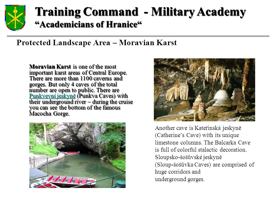 Training Command - Military Academy Academicians of Hranice Protected Landscape Area – Moravian Karst Moravian Karst is one of the most important karst areas of Central Europe.
