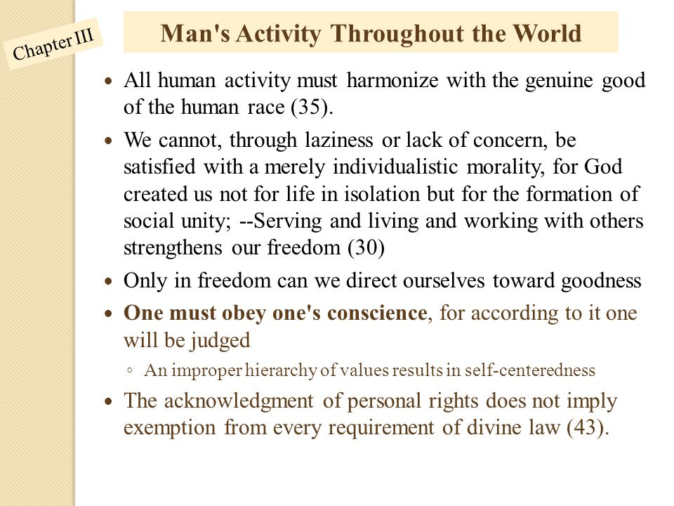 Man's Activity Throughout the World All human activity must harmonize with the genuine good of the human race (35). We cannot, through laziness or lac